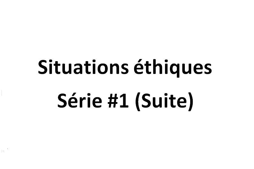 Situations éthiques, série #1 (suite)