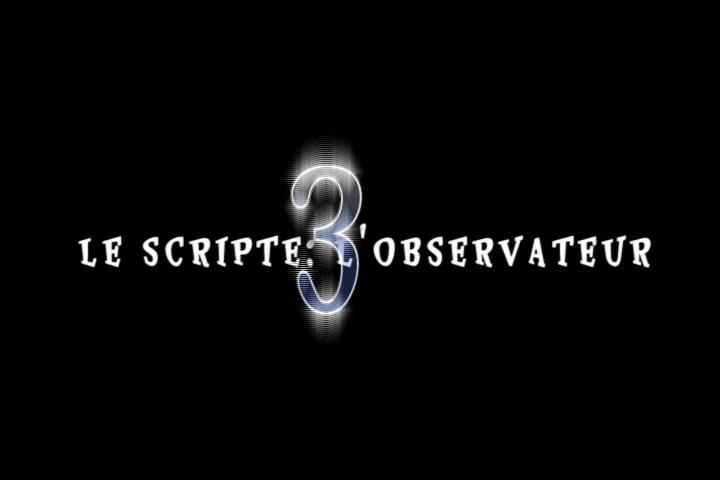 Le scripte, l'observateur 3